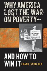 Why America Lost the War on Poverty—and How to Win it