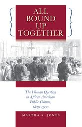 All Bound Up TogetherThe Woman Question in African American Public Culture, 1830-1900
