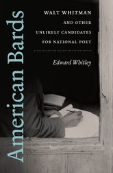 American BardsWalt Whitman and Other Unlikely Candidates for National Poet