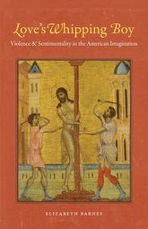 Love's Whipping Boy: Violence and Sentimentality in the American Imagination