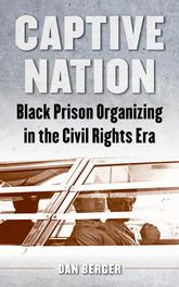 Captive Nation: Black Prison Organizing in the Civil Rights Era