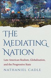 The Mediating Nation: Late American Realism, Globalization, and the Progressive State