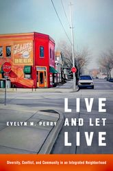 Live and Let LiveDiversity, Conflict, and Community in an Integrated Neighborhood