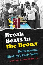 Break Beats in the BronxRediscovering Hip-Hop's Early Years