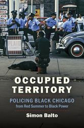 Occupied TerritoryPolicing Black Chicago from Red Summer to Black Power